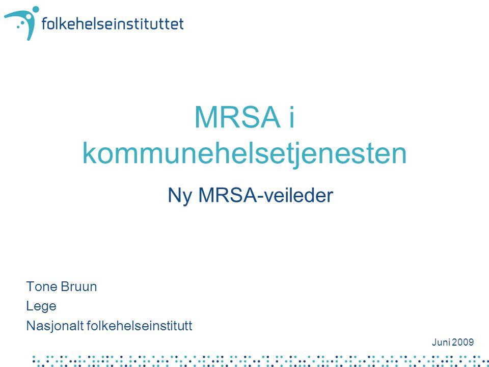 MRSA i kommunehelsetjenesten Ny MRSA-veileder Tone Bruun Lege Nasjonalt folkehelseinstitutt Juni 2009