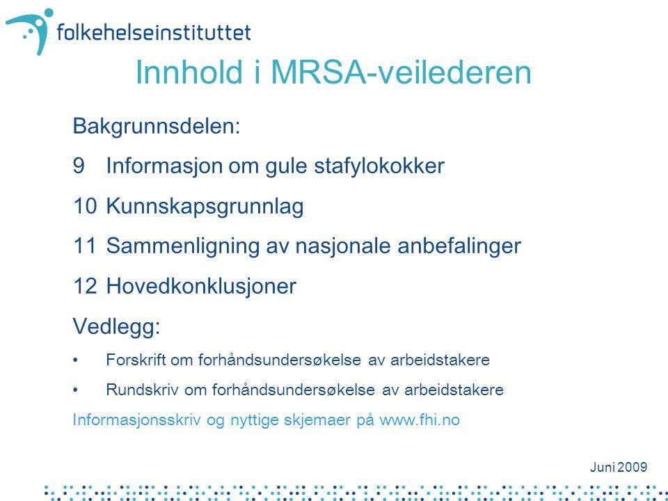 Innhold i MRSA-veilederen Bakgrunnsdelen: 9Informasjon om gule stafylokokker 10Kunnskapsgrunnlag 11Sammenligning av nasjonale anbefalinger 12Hovedkonk