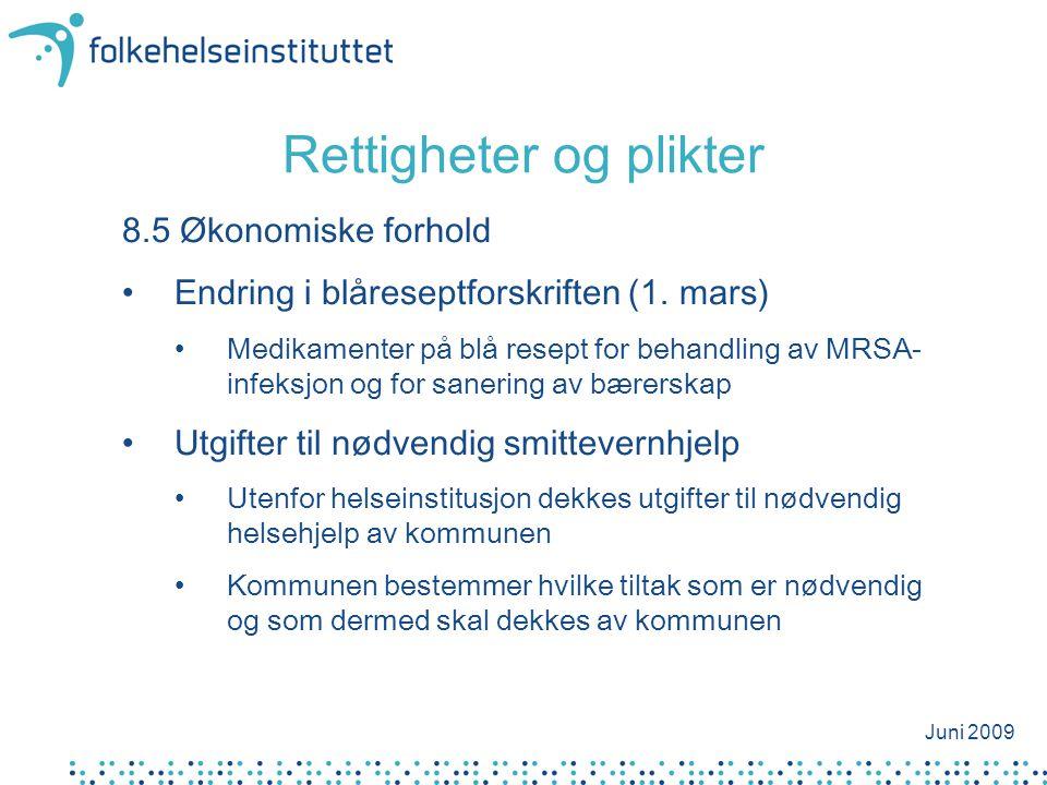 8.5 Økonomiske forhold •Endring i blåreseptforskriften (1. mars) •Medikamenter på blå resept for behandling av MRSA- infeksjon og for sanering av bære