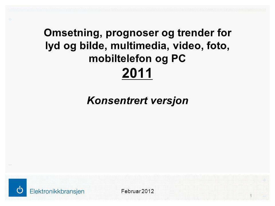 Omsetning, prognoser og trender for lyd og bilde, multimedia, video, foto, mobiltelefon og PC 2011 Konsentrert versjon Februar 2012 1