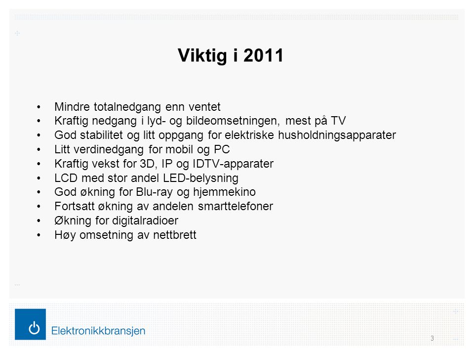 Viktig i 2011 •Mindre totalnedgang enn ventet •Kraftig nedgang i lyd- og bildeomsetningen, mest på TV •God stabilitet og litt oppgang for elektriske h