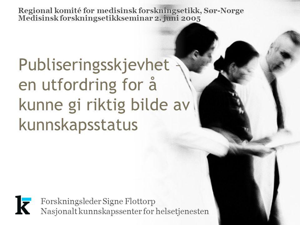 Forskningsleder Signe Flottorp Nasjonalt kunnskapssenter for helsetjenesten Publiseringsskjevhet – en utfordring for å kunne gi riktig bilde av kunnskapsstatus Regional komité for medisinsk forskningsetikk, Sør-Norge Medisinsk forskningsetikkseminar 2.