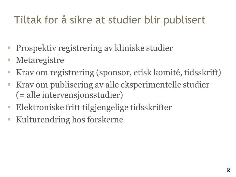 Tiltak for å sikre at studier blir publisert  Prospektiv registrering av kliniske studier  Metaregistre  Krav om registrering (sponsor, etisk komit