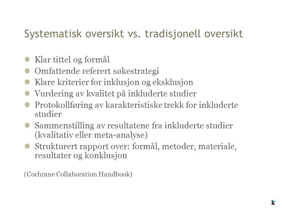 Systematisk oversikt vs. tradisjonell oversikt lKlar tittel og formål lOmfattende referert søkestrategi lKlare kriterier for inklusjon og eksklusjon l