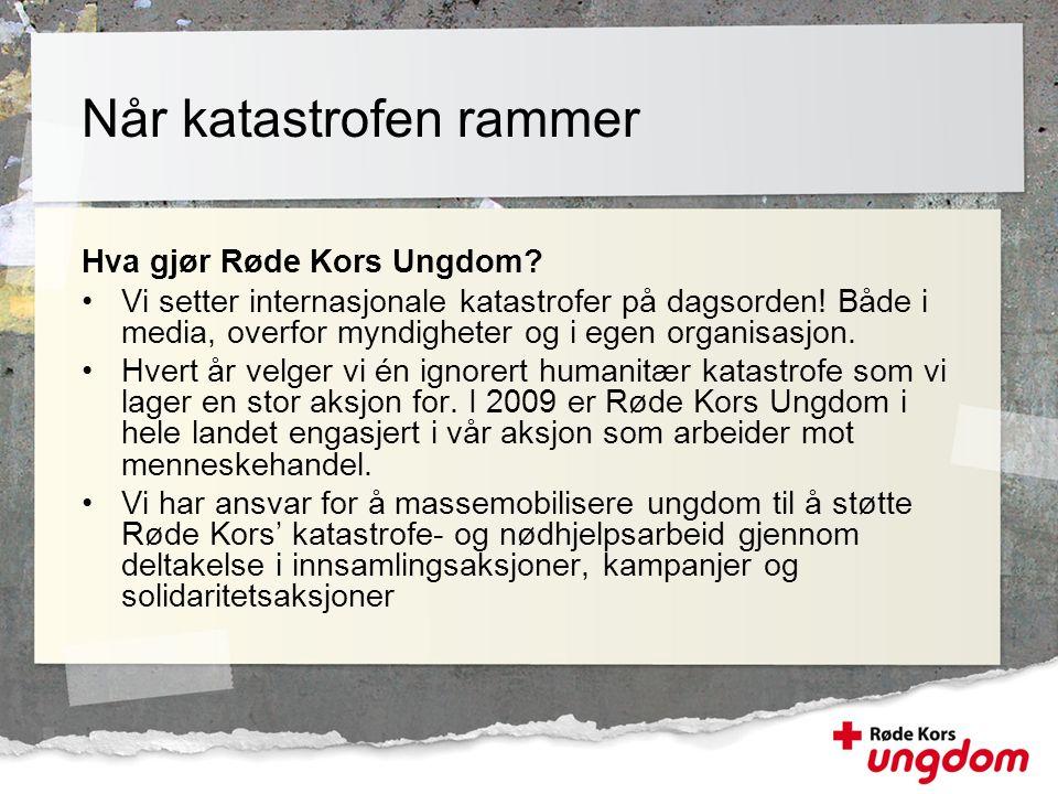 Hva gjør Røde Kors Ungdom? •Vi setter internasjonale katastrofer på dagsorden! Både i media, overfor myndigheter og i egen organisasjon. •Hvert år vel