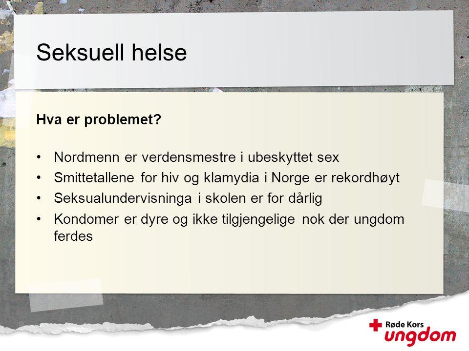 Hva er problemet? •Nordmenn er verdensmestre i ubeskyttet sex •Smittetallene for hiv og klamydia i Norge er rekordhøyt •Seksualundervisninga i skolen