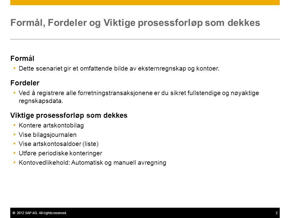 ©2012 SAP AG. All rights reserved.2 Formål, Fordeler og Viktige prosessforløp som dekkes Formål  Dette scenariet gir et omfattende bilde av eksternre