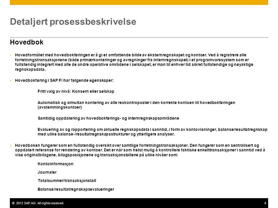 ©2012 SAP AG. All rights reserved.4 Detaljert prosessbeskrivelse Hovedbok •Hovedformålet med hovedbokføringen er å gi et omfattende bilde av eksternre