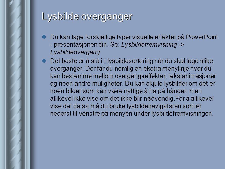 Lysbilde overganger  Du kan lage forskjellige typer visuelle effekter på PowerPoint - presentasjonen din.
