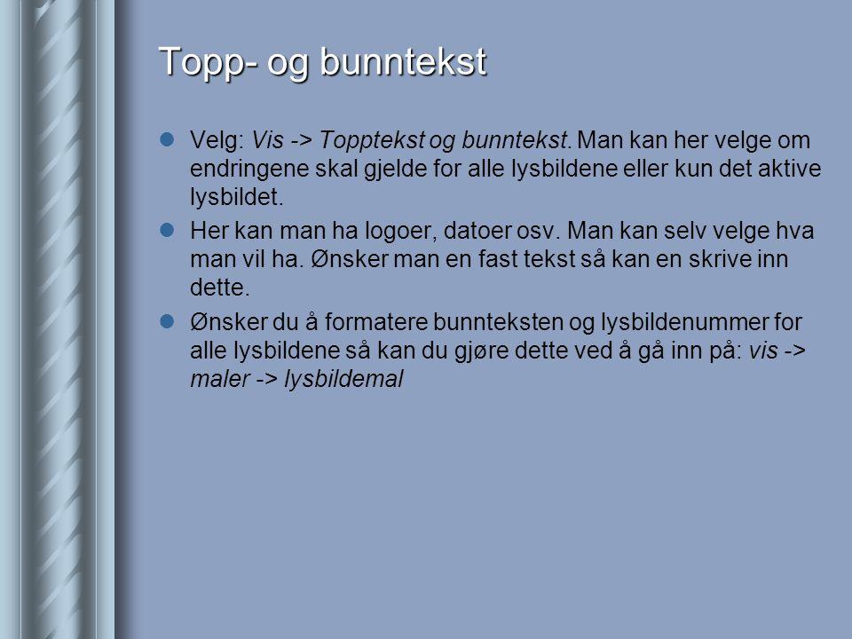 Topp- og bunntekst  Velg: Vis -> Topptekst og bunntekst.