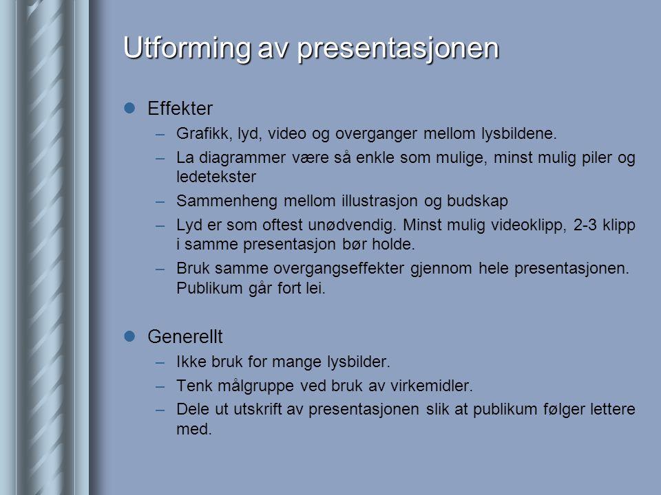 Utforming av presentasjonen  Effekter –Grafikk, lyd, video og overganger mellom lysbildene.