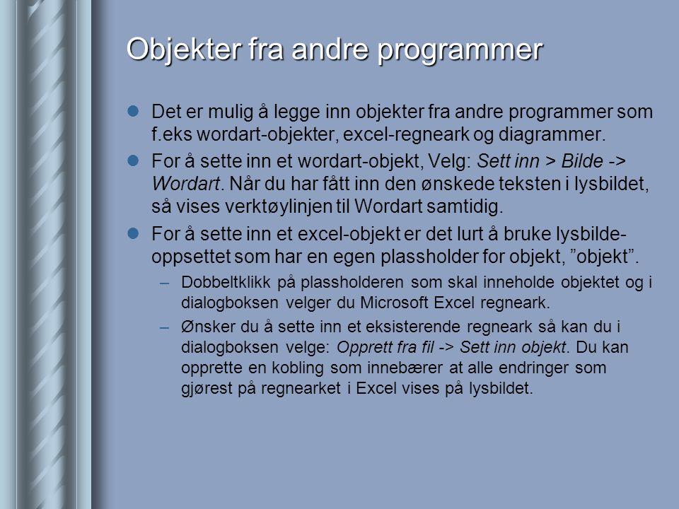  Det er mulig å legge inn objekter fra andre programmer som f.eks wordart-objekter, excel-regneark og diagrammer.