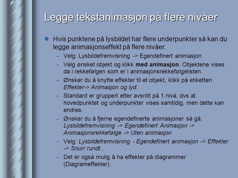 Legge tekstanimasjon på flere nivåer  Hvis punktene på lysbildet har flere underpunkter så kan du legge animasjonseffekt på flere nivåer.