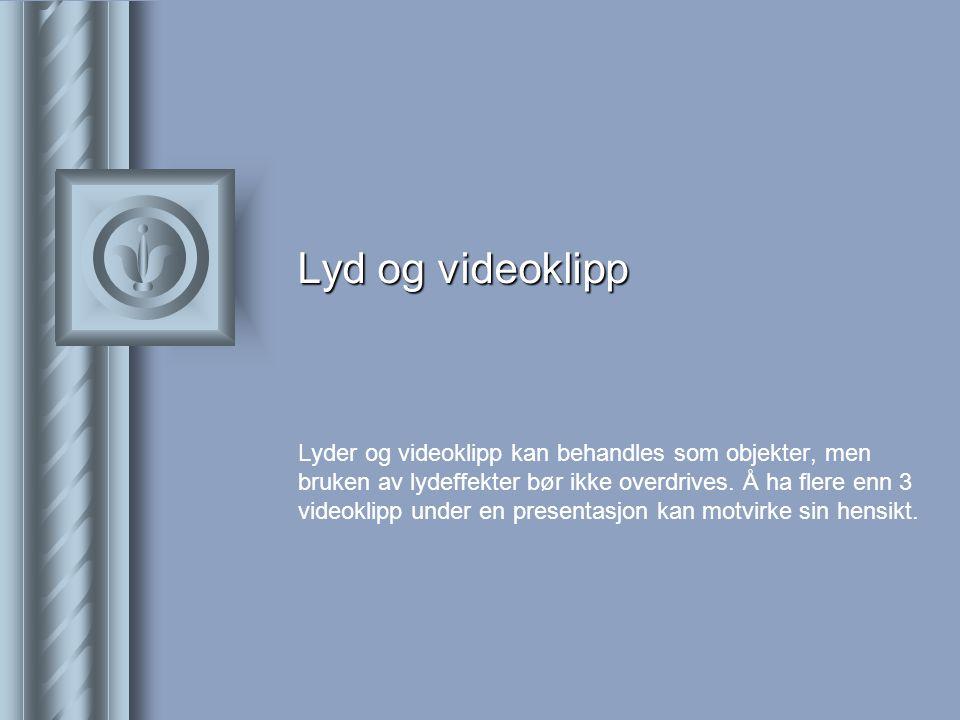 Lyd og videoklipp Lyder og videoklipp kan behandles som objekter, men bruken av lydeffekter bør ikke overdrives.