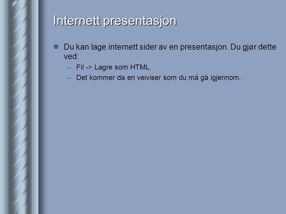 Internett presentasjon  Du kan lage internett sider av en presentasjon.