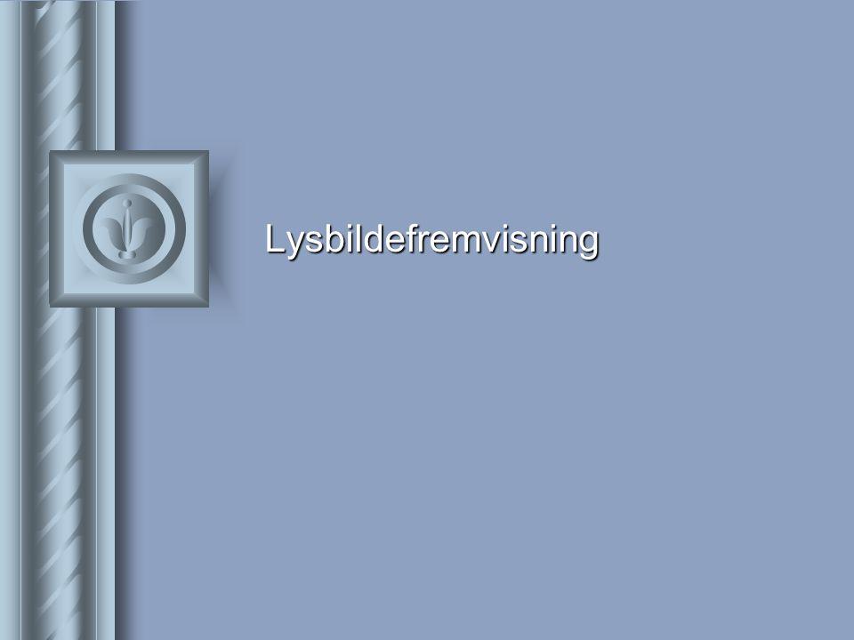Lysbilde Fremvisning  Denne fremvisningen brukes når man skal vise presentasjonen på prosjektor.