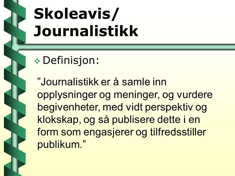 """Skoleavis/ Journalistikk  Definisjon: """"Journalistikk er å samle inn opplysninger og meninger, og vurdere begivenheter, med vidt perspektiv og klokska"""