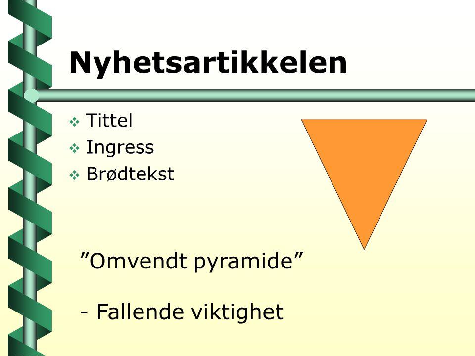 """Nyhetsartikkelen  Tittel  Ingress  Brødtekst """"Omvendt pyramide"""" - Fallende viktighet"""