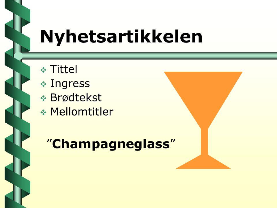 """Nyhetsartikkelen  Tittel  Ingress  Brødtekst  Mellomtitler """"Champagneglass"""""""