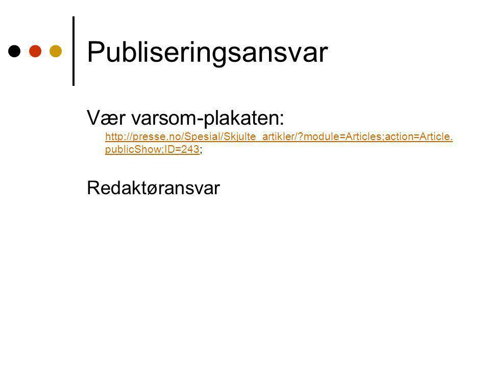 Publiseringsansvar Vær varsom-plakaten: http://presse.no/Spesial/Skjulte_artikler/?module=Articles;action=Article. publicShow;ID=243; http://presse.no