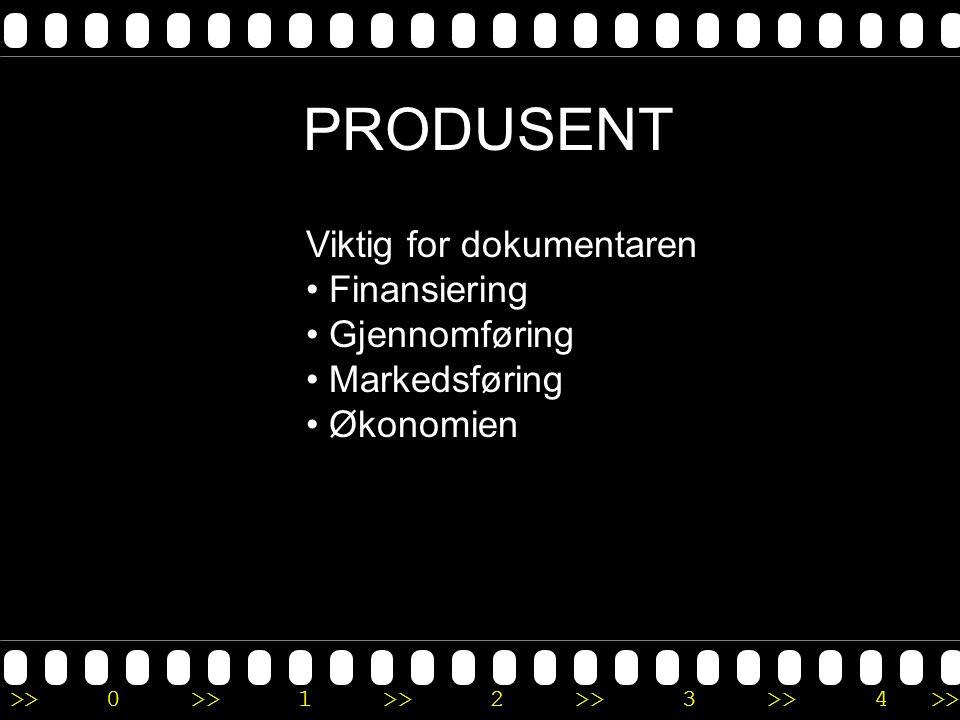>>0 >>1 >> 2 >> 3 >> 4 >> PRODUSENT Viktig for dokumentaren • Finansiering • Gjennomføring • Markedsføring • Økonomien