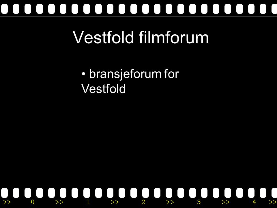 >>0 >>1 >> 2 >> 3 >> 4 >> Vestfold filmforum • bransjeforum for Vestfold