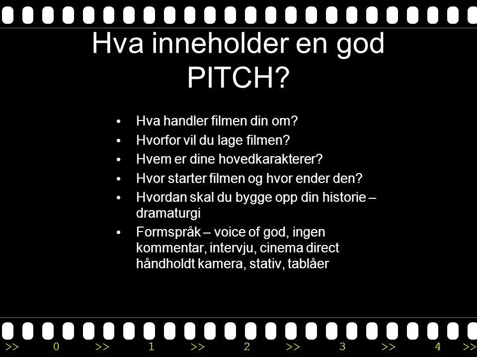 >>0 >>1 >> 2 >> 3 >> 4 >> Hva inneholder en god PITCH? • Hva handler filmen din om? • Hvorfor vil du lage filmen? • Hvem er dine hovedkarakterer? • Hv
