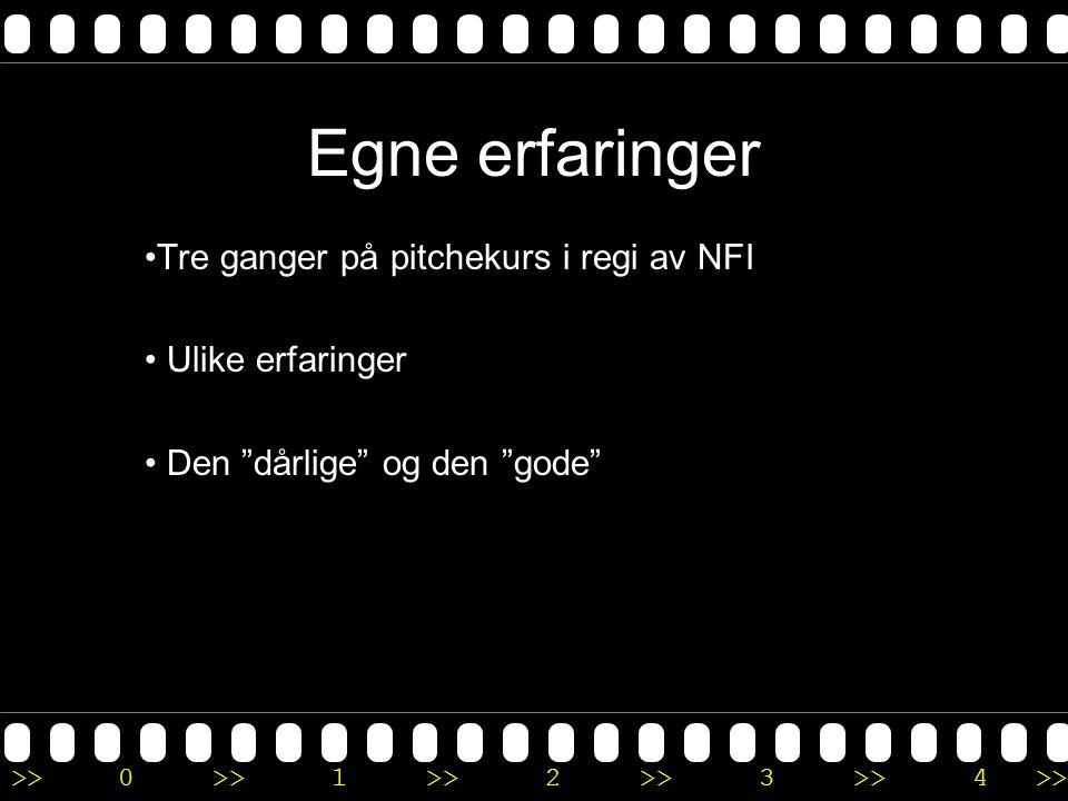 """>>0 >>1 >> 2 >> 3 >> 4 >> Egne erfaringer •Tre ganger på pitchekurs i regi av NFI • Ulike erfaringer • Den """"dårlige"""" og den """"gode"""""""