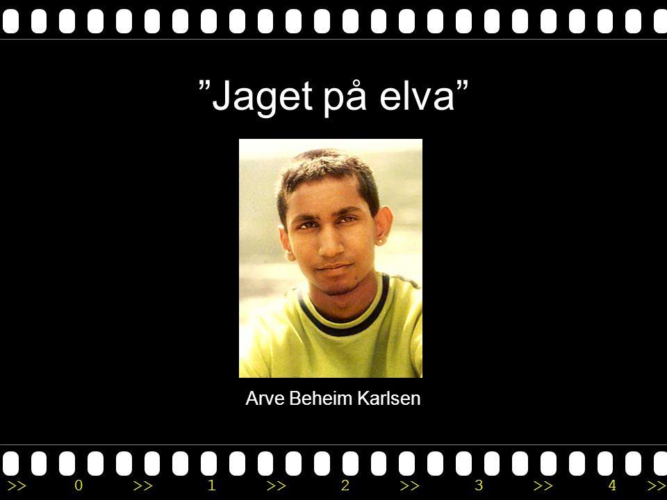 """>>0 >>1 >> 2 >> 3 >> 4 >> """"Jaget på elva"""" Arve Beheim Karlsen"""