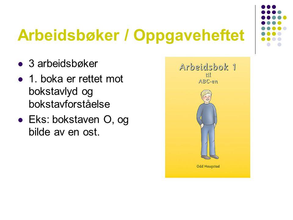 Arbeidsbøker / Oppgaveheftet  3 arbeidsbøker  1. boka er rettet mot bokstavlyd og bokstavforståelse  Eks: bokstaven O, og bilde av en ost.