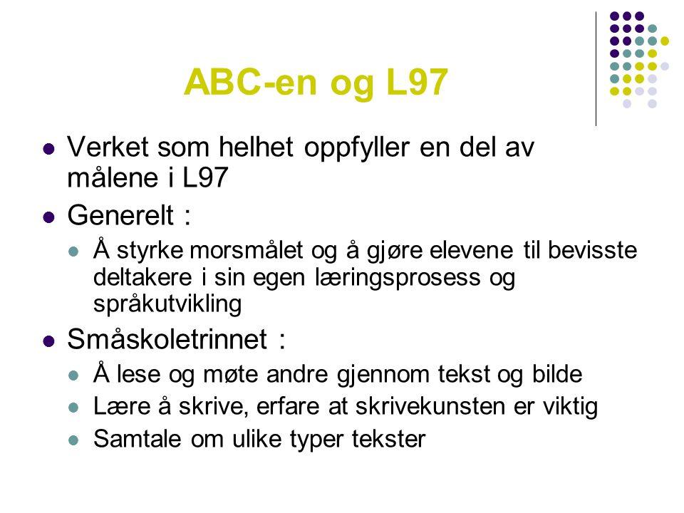 ABC-en og L97  Verket som helhet oppfyller en del av målene i L97  Generelt :  Å styrke morsmålet og å gjøre elevene til bevisste deltakere i sin e