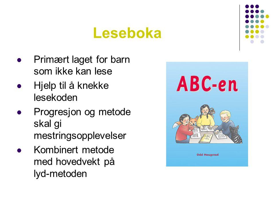 Leseboka  Primært laget for barn som ikke kan lese  Hjelp til å knekke lesekoden  Progresjon og metode skal gi mestringsopplevelser  Kombinert met