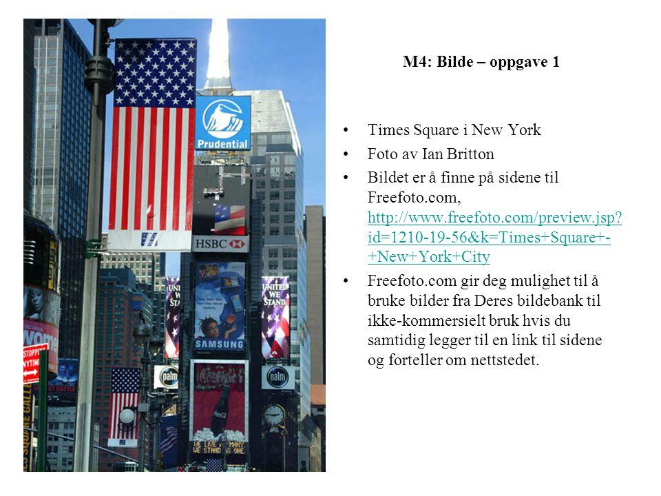 M4: Bilde – oppgave 1 •Times Square i New York •Foto av Ian Britton •Bildet er å finne på sidene til Freefoto.com, http://www.freefoto.com/preview.jsp.