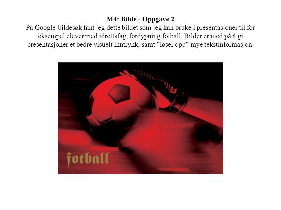 M4: Bilde - Oppgave 2 På Google-bildesøk fant jeg dette bildet som jeg kan bruke i presentasjoner til for eksempel elever med idrettsfag, fordypning fotball.