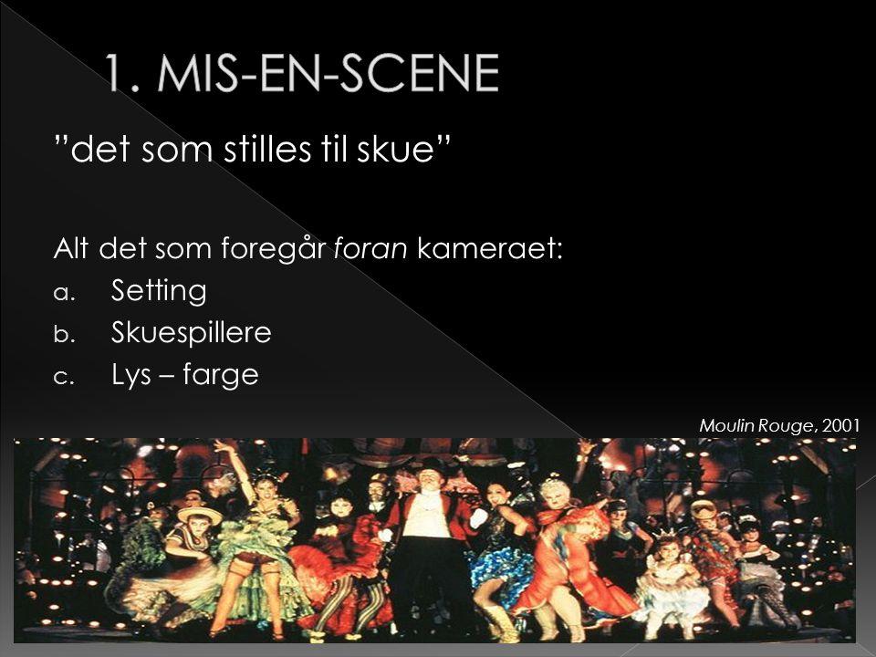 """""""det som stilles til skue"""" Alt det som foregår foran kameraet: a. Setting b. Skuespillere c. Lys – farge Moulin Rouge, 2001"""