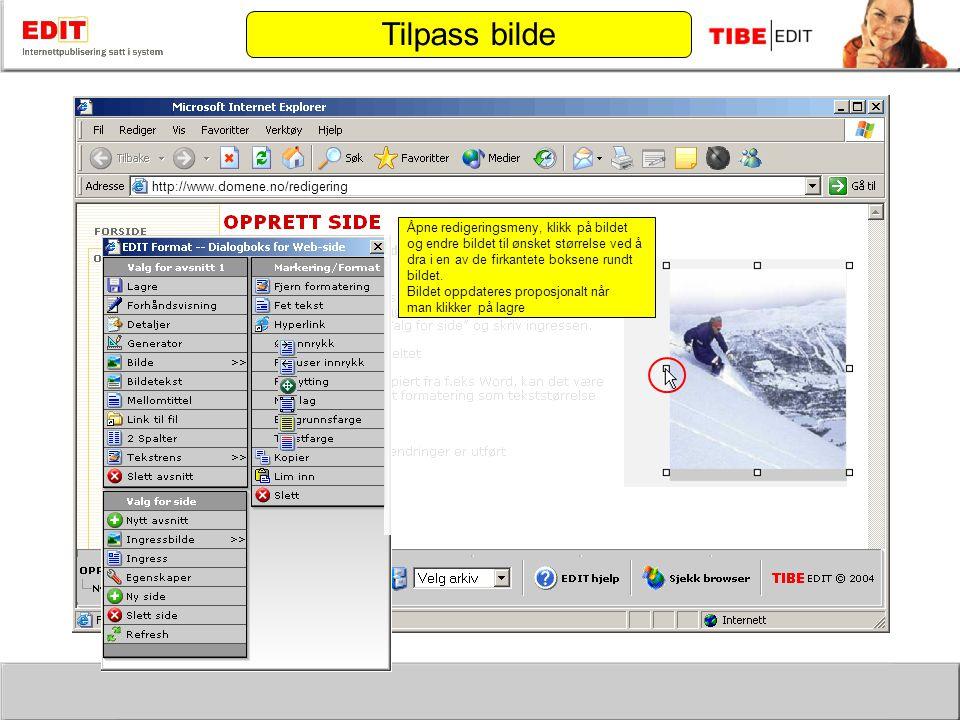 http://www.domene.no/redigering Bildet er satt inn i avsnittet Tilpass bilde Åpne redigeringsmeny, klikk på bildet og endre bildet til ønsket størrelse ved å dra i en av de firkantete boksene rundt bildet.