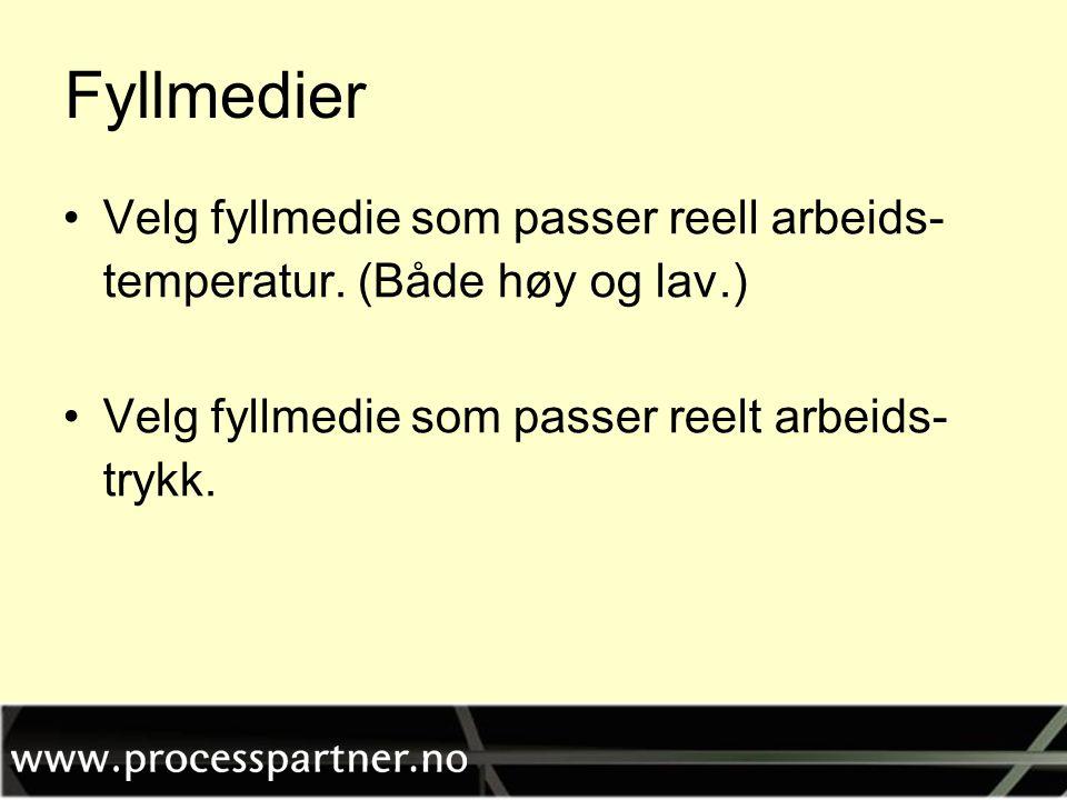 Fyllmedier •Velg fyllmedie som passer reell arbeids- temperatur. (Både høy og lav.) •Velg fyllmedie som passer reelt arbeids- trykk.