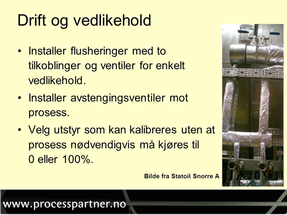 Drift og vedlikehold •Installer flusheringer med to tilkoblinger og ventiler for enkelt vedlikehold. •Installer avstengingsventiler mot prosess. •Velg