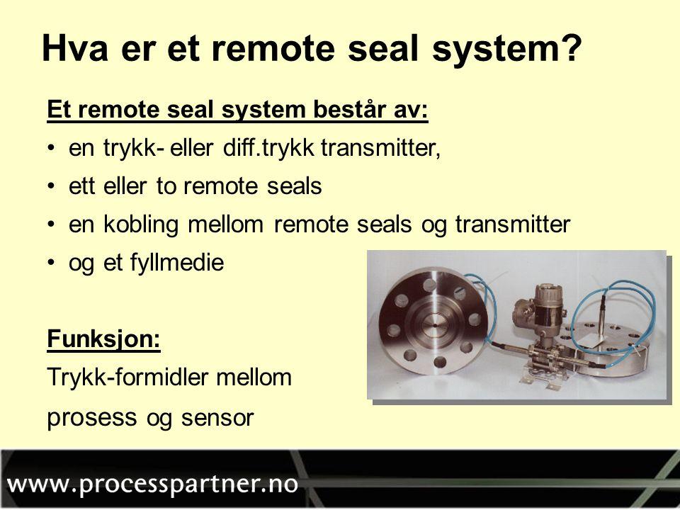 Et remote seal system består av: • en trykk- eller diff.trykk transmitter, • ett eller to remote seals • en kobling mellom remote seals og transmitter