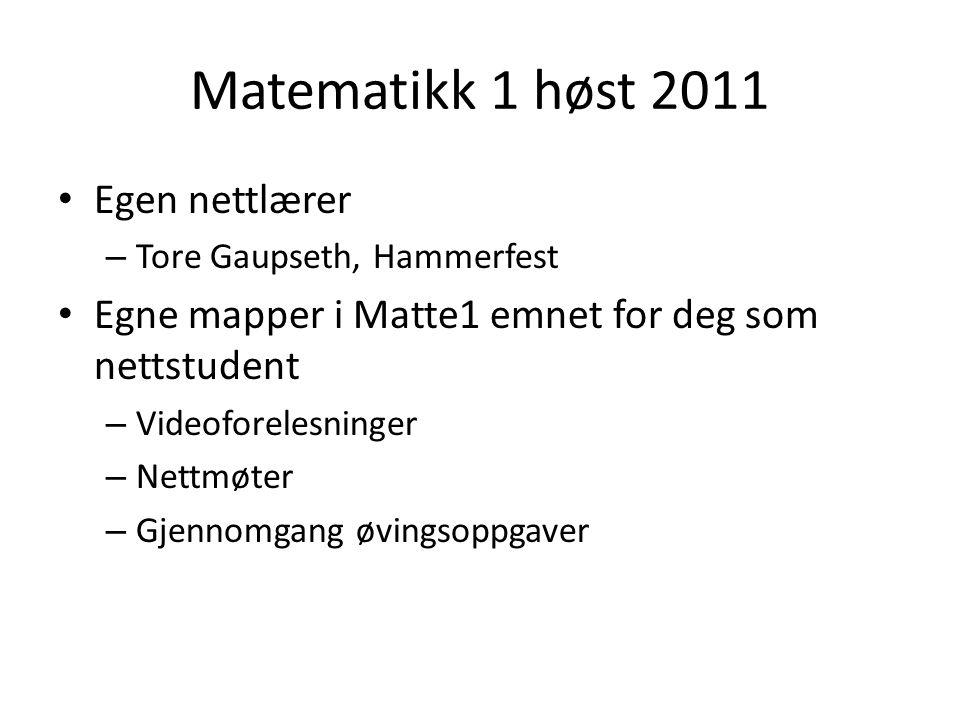 Matematikk 1 høst 2011 • Egen nettlærer – Tore Gaupseth, Hammerfest • Egne mapper i Matte1 emnet for deg som nettstudent – Videoforelesninger – Nettmø
