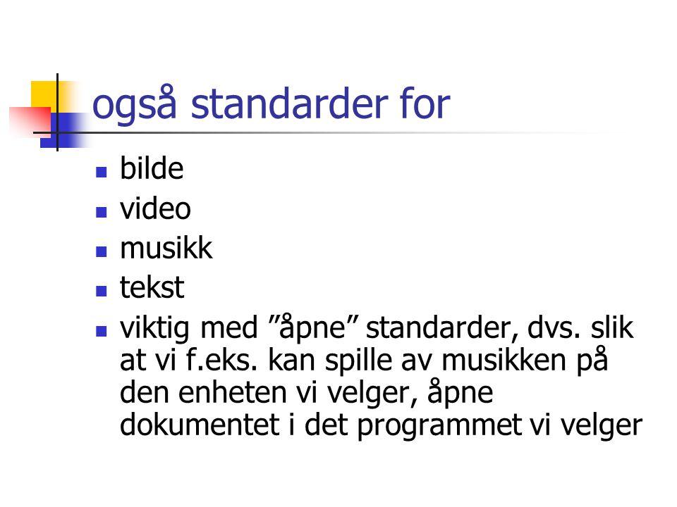 også standarder for  bilde  video  musikk  tekst  viktig med åpne standarder, dvs.