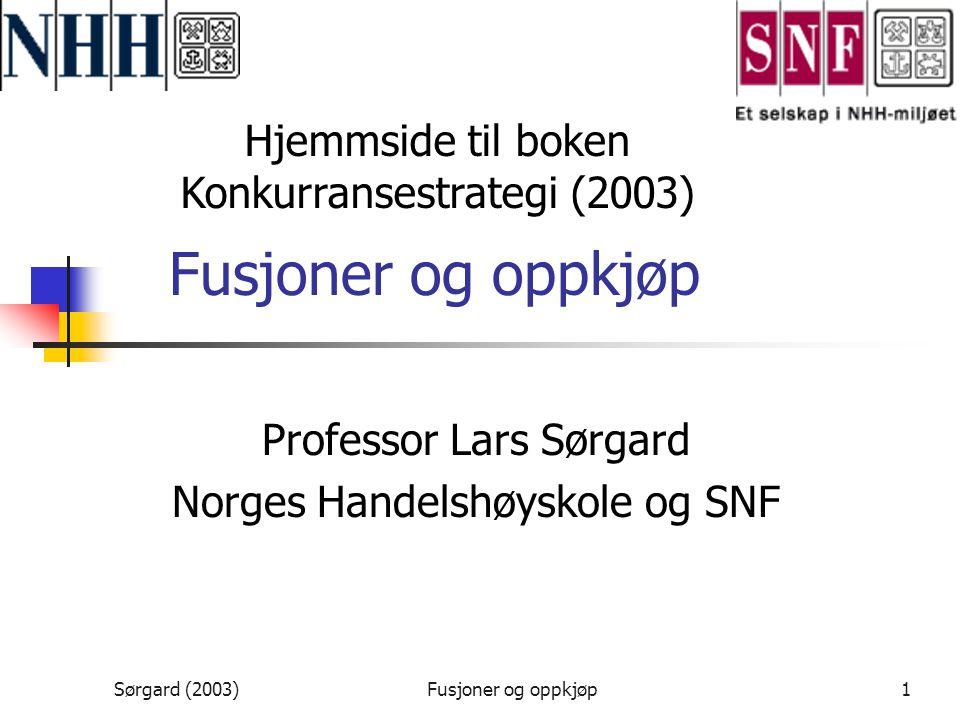 Sørgard (2003)Fusjoner og oppkjøp1 Professor Lars Sørgard Norges Handelshøyskole og SNF Hjemmside til boken Konkurransestrategi (2003)