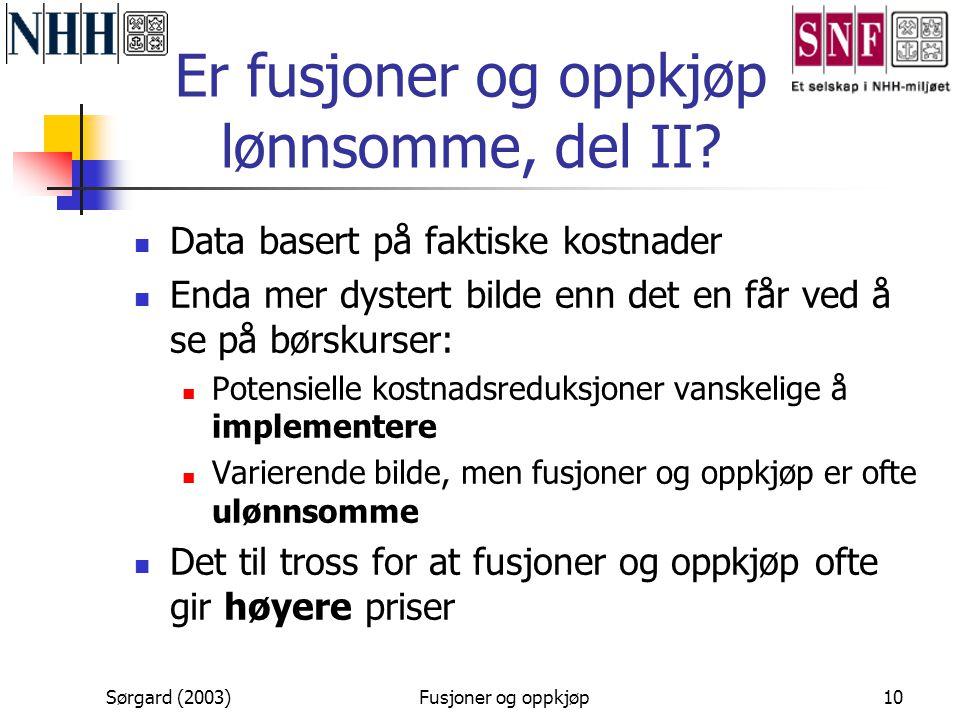Sørgard (2003)Fusjoner og oppkjøp10 Er fusjoner og oppkjøp lønnsomme, del II?  Data basert på faktiske kostnader  Enda mer dystert bilde enn det en