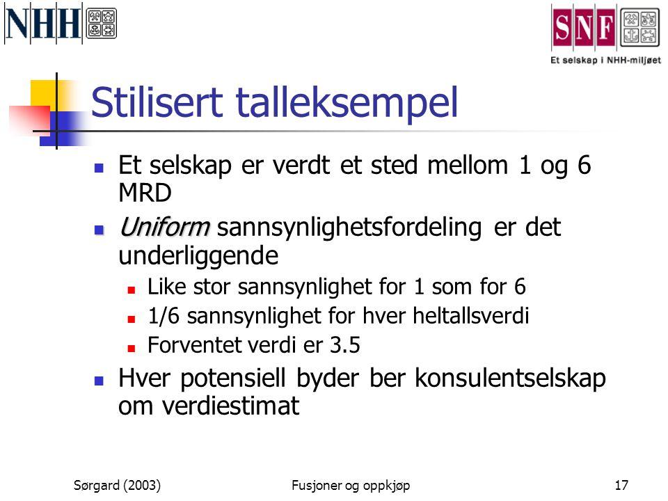 Sørgard (2003)Fusjoner og oppkjøp17 Stilisert talleksempel  Et selskap er verdt et sted mellom 1 og 6 MRD  Uniform  Uniform sannsynlighetsfordeling