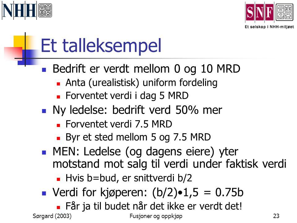 Sørgard (2003)Fusjoner og oppkjøp23 Et talleksempel  Bedrift er verdt mellom 0 og 10 MRD  Anta (urealistisk) uniform fordeling  Forventet verdi i d