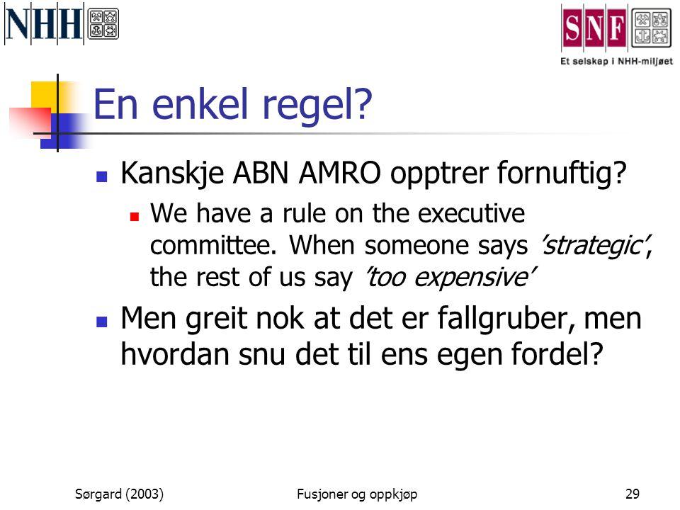 Sørgard (2003)Fusjoner og oppkjøp29 En enkel regel?  Kanskje ABN AMRO opptrer fornuftig?  We have a rule on the executive committee. When someone sa