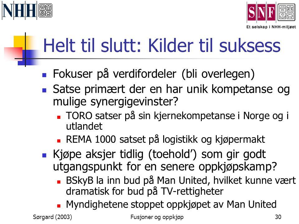 Sørgard (2003)Fusjoner og oppkjøp30 Helt til slutt: Kilder til suksess  Fokuser på verdifordeler (bli overlegen)  Satse primært der en har unik komp