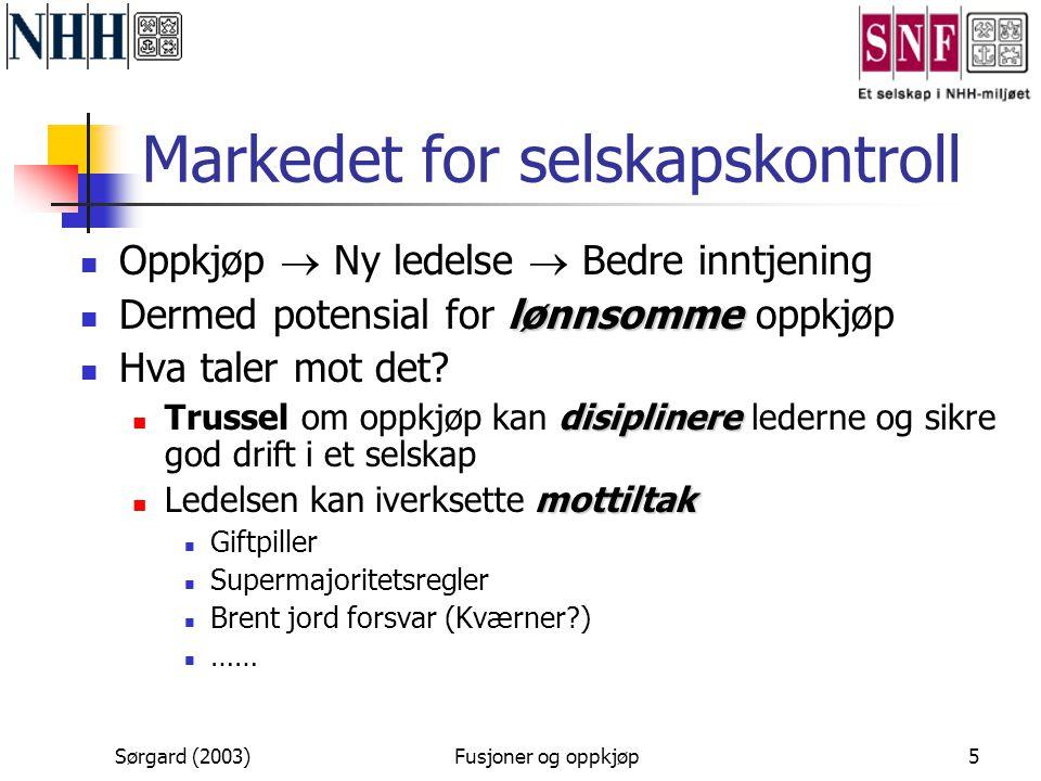 Sørgard (2003)Fusjoner og oppkjøp5 Markedet for selskapskontroll  Oppkjøp  Ny ledelse  Bedre inntjening lønnsomme  Dermed potensial for lønnsomme