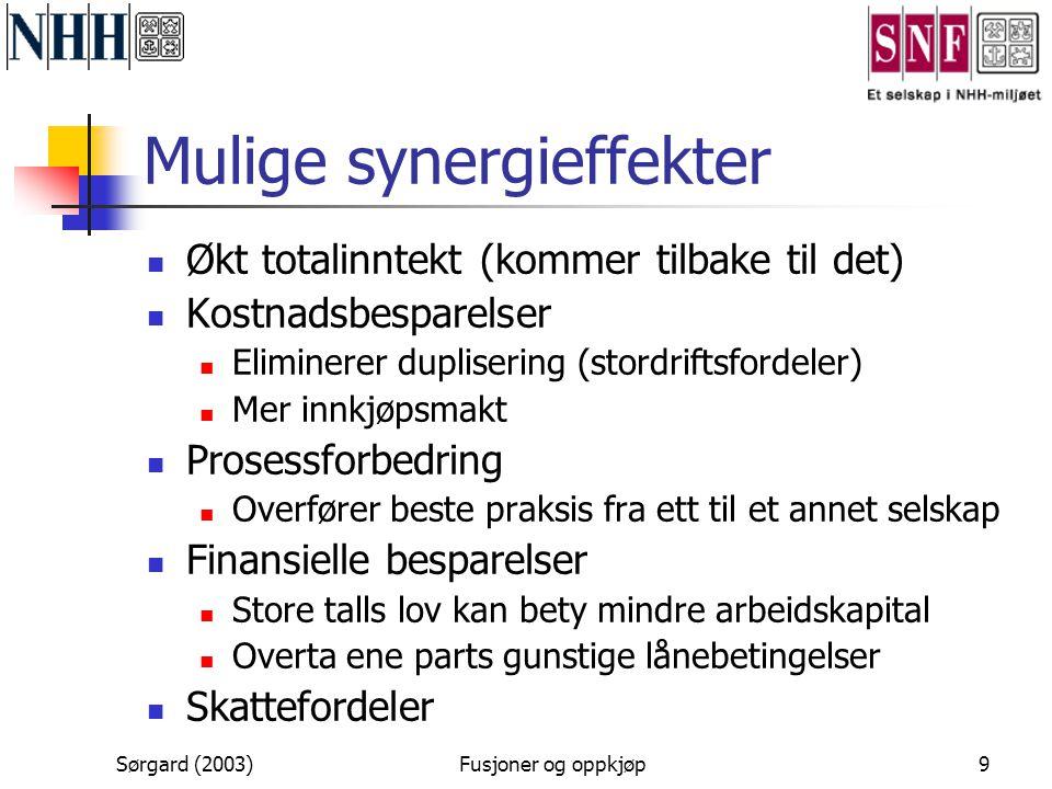 Sørgard (2003)Fusjoner og oppkjøp9 Mulige synergieffekter  Økt totalinntekt (kommer tilbake til det)  Kostnadsbesparelser  Eliminerer duplisering (