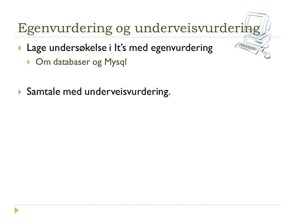 Egenvurdering og underveisvurdering  Lage undersøkelse i It's med egenvurdering  Om databaser og Mysql  Samtale med underveisvurdering.